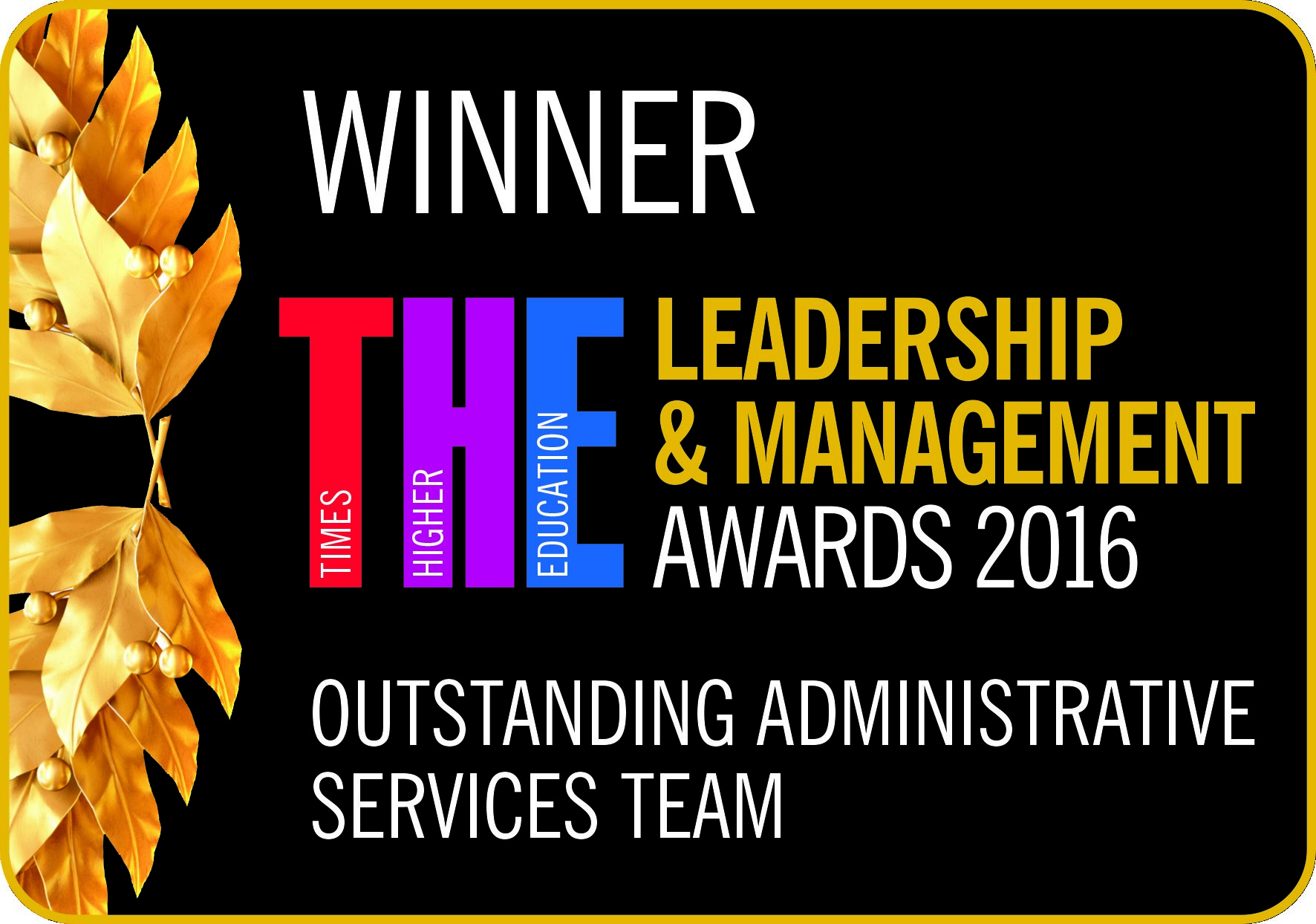 times higher education awards logo which states 'Winner - Times higher education leadership & management awards 2016, outstanding administrative services team